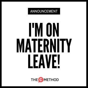 I'm on maternity leave!