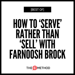 [BEST OF] How To 'Serve' Rather Than 'Sell' with Farnoosh Brock