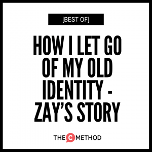 [BEST OF] How I Let Go Of My Old Identity – Zay's Story